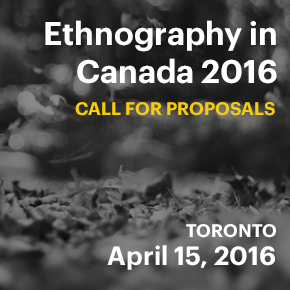 Ethnography in Canada 2016 Conference – Call for Proposals (Deadline Extended)